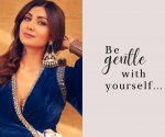 Be gentle with yourself, says Shilpa Shetty Kundra