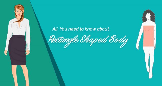 all you need to know about rectangle shaped body