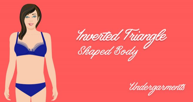 undergarments for inverted triangle shaped body