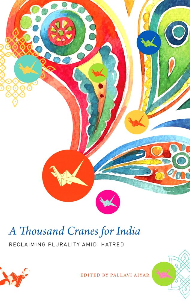 A Thousand Cranes for India, Reclaiming Plurality Amid Hatred Edited by Palavi Aiyar.
