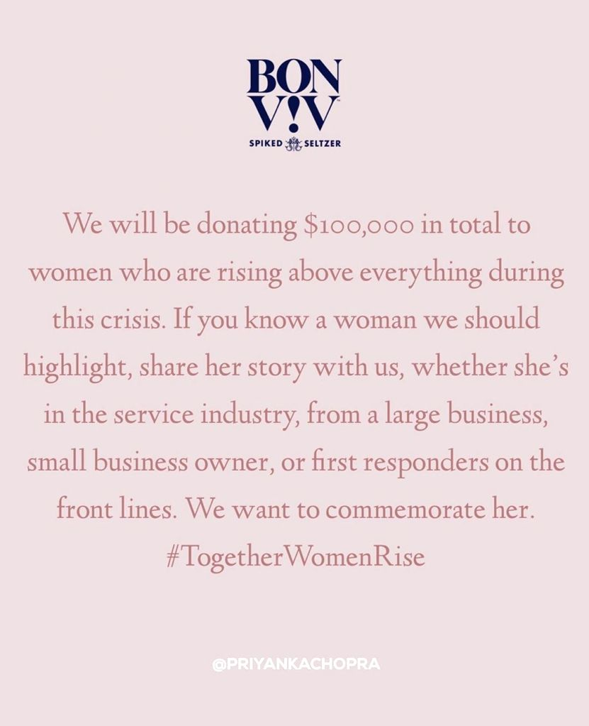 Actress Priyanka Chopra Jonas has decided to donate $100,000 along with the organisation BON V!V Spiked Seltzer to the women out there who are working for the betterment of society amid the ... - Priyanka Chopra Jonas