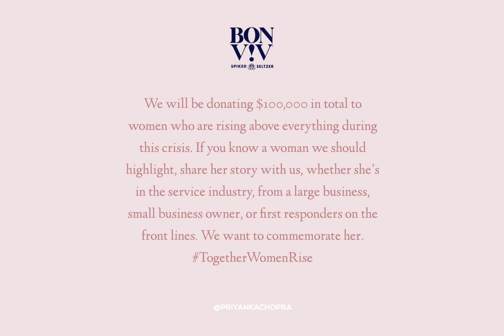 Actress Priyanka Chopra Jonas has decided to donate $100,000 along with the organisation BON V!V Spiked Seltzer to the women out there who are working for the betterment of society amid the coronavirus pandemic. Taking to her Instagram Story, Priyank - Priyanka Chopra Jonas