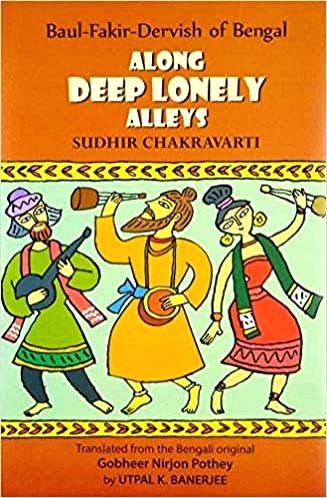 """Along Deep Lonely Alleys - Baul-Fakir-Dervish of Bengal"" by Utpal K. Banerjee (Translated by Sudhir Chakravarty) - Utpal K. Banerjee"