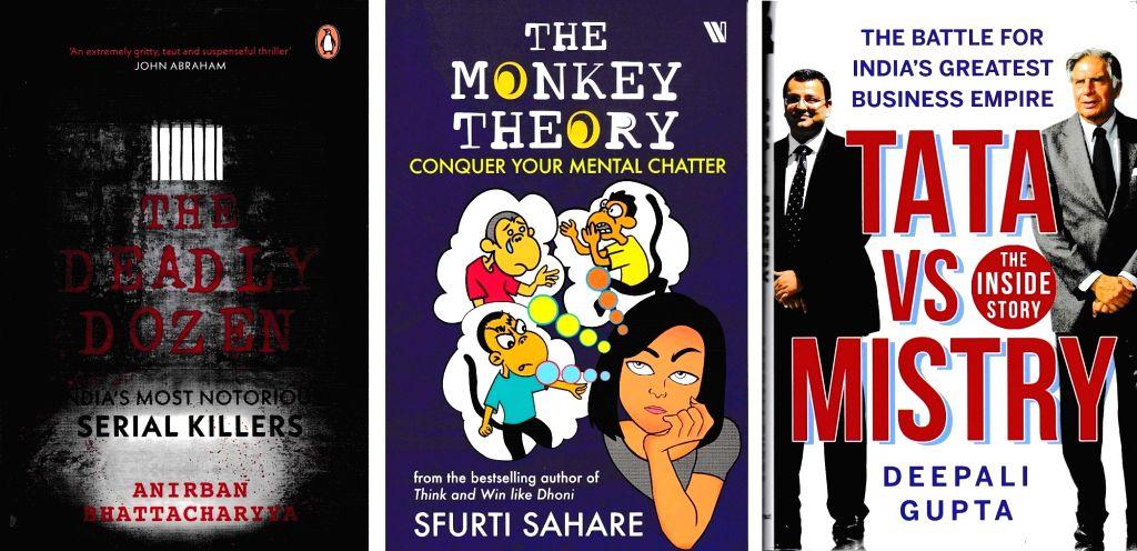 "Anirban Bhattacharyaa's book ""The Deadly Dozen - India's Most Notorious Serial Killers""; Sfurti Sahare's book The Monkey Theory; and Deepali Gupta's book ""Tata vs Mistry - The Inside Story"". (Photo: IANS) - Deepali Gupta"