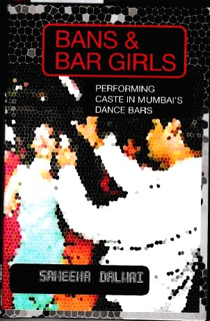 Bans & Bar Girls - Performing Caste In Mumbai's Dance Bars.