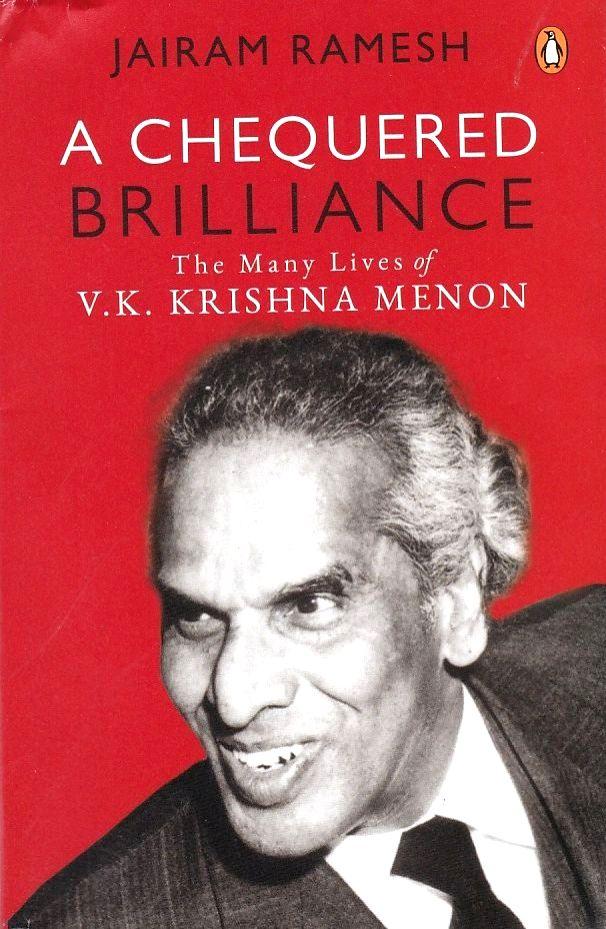 """Book cover of """"A Chequered Brilliance - The Many Lives of V.K. Krishna Menon"""" by Jairam Naresh. - K. Krishna Menon"""
