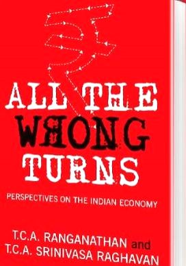 """Book cover of """"All the Wrong Turns: Perspectives on the Indian Economy"""" by T.C.A. Ranganathan and T. C. A. Srinivasa Raghavan."""