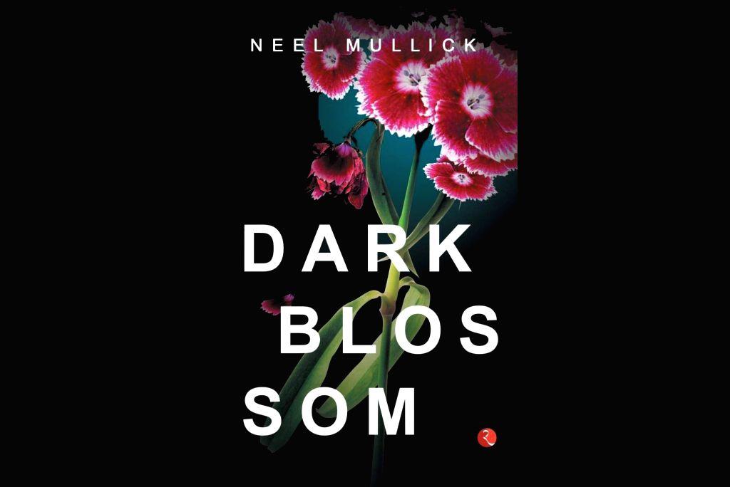 "Book cover of Neel Mullick's ""Dark Blossom"""