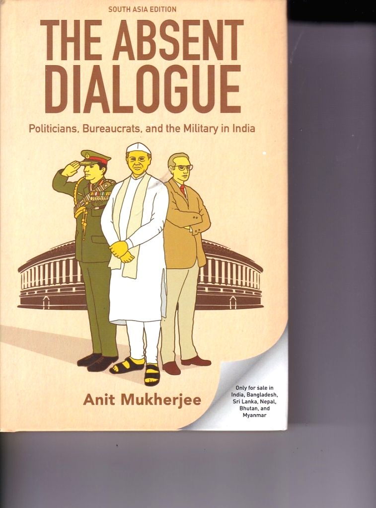 """Book cover of """"The Absent Dialogue - Politicians, Bureaucrats and the Military in India"""" by Anit Mukherjee; Book cover of """"Madrasas in the Age of Islamophobia by Ziya Us Salam & M. ... - Anit Mukherjee"""