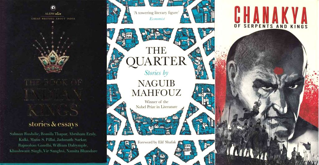 """Book cover of """"The Book Of Indian Kings"""" by Aleph Olio; book cover of """"Chanakya - Of Serpents And Kings"""" by James Peaty; book cover of """"The Quarter"""" by Naguib Mahfouz."""