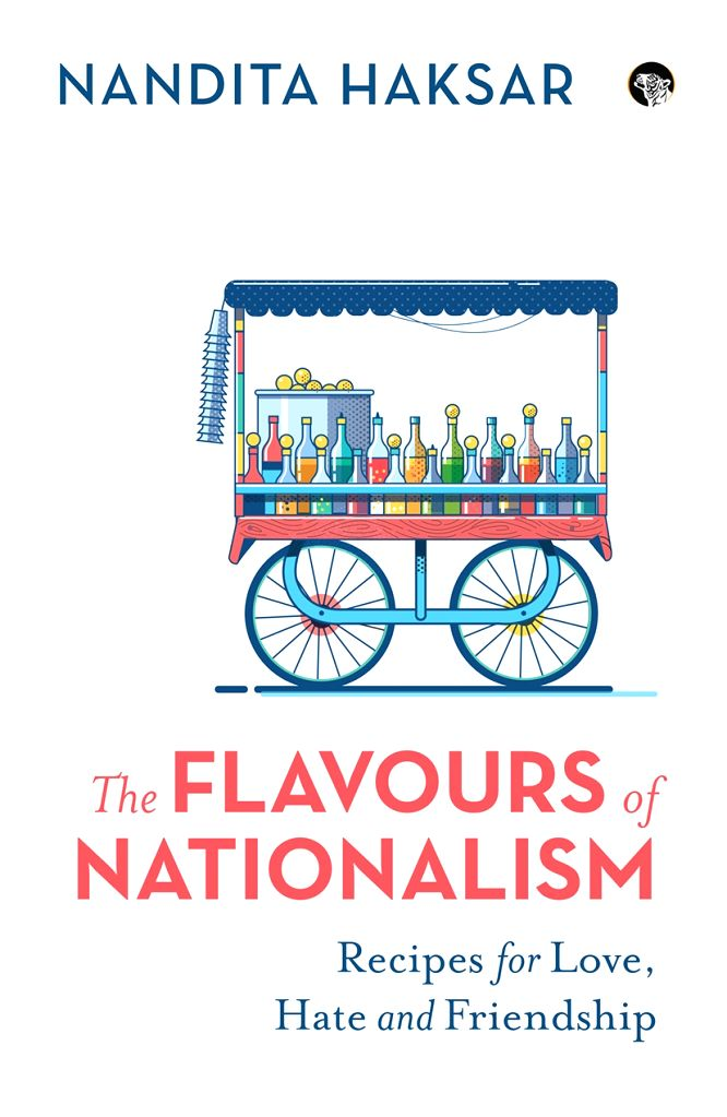 Book cover of 'The Flavours of Nationalism: Recipes of Love, Hate and Friendship' by Nandita Haksar.
