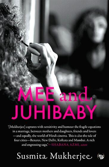 Book: Mee and Juhibaby; Author: Susmita Mukherjee; Publisher: Speaking Tiger; Price: Rs 350; Pages: 272 - Susmita Mukherjee