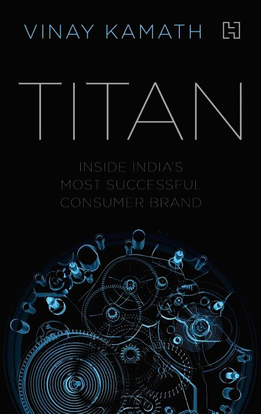 Book: Titan: Inside India's Most Successful Consumer Brand; Author: Vinay Kamath; Publisher: Hachette India; Price: Rs 599; Pages: 187