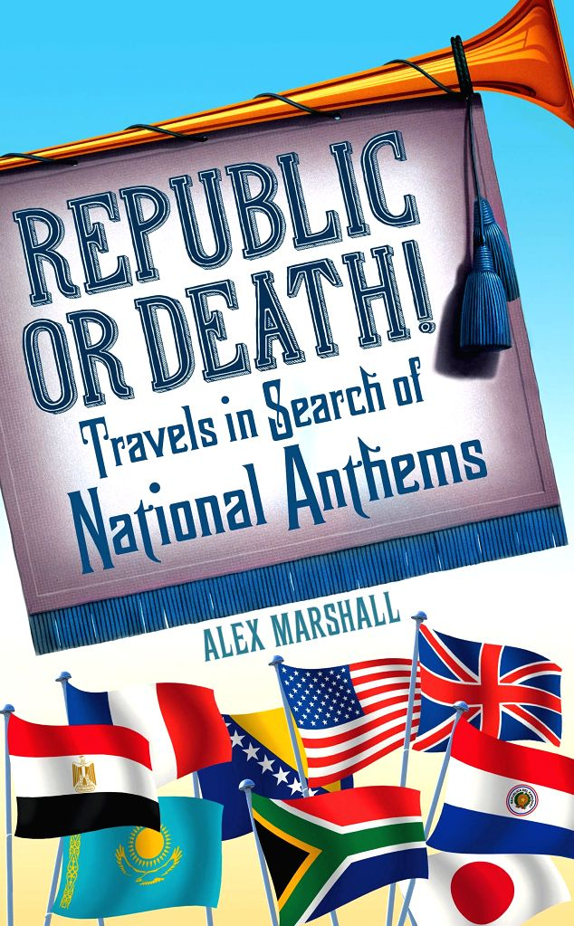 British journalist Alex Marshall's book on the history, culture and relevance of national anthems