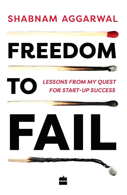 """Freedom to Fail: Lessons From my Quest for Start-up Success""""."""