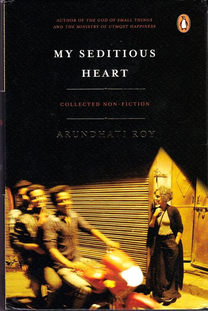 My Seditious Heart - Collected Non-Fiction by Arundhati Roy. - Arundhati Roy