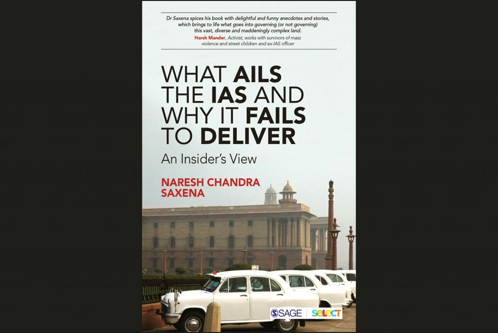 """Naresh Chandra Saxena's Book """"What Ails The IAS And Why It Fails To Deliver""""."""