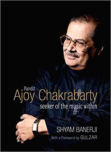 """Pandit Ajoy Chakrabarty"" - Seeker of the music within"" by Shyam Banerji."