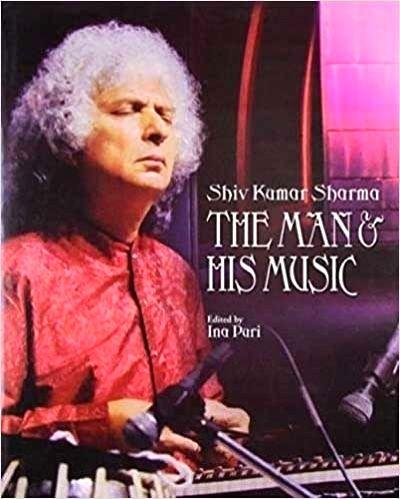"""""""Shiv Kumar Sharma - The Man & His Music"""" Edited by Ina Puri. - Kumar Sharma"""