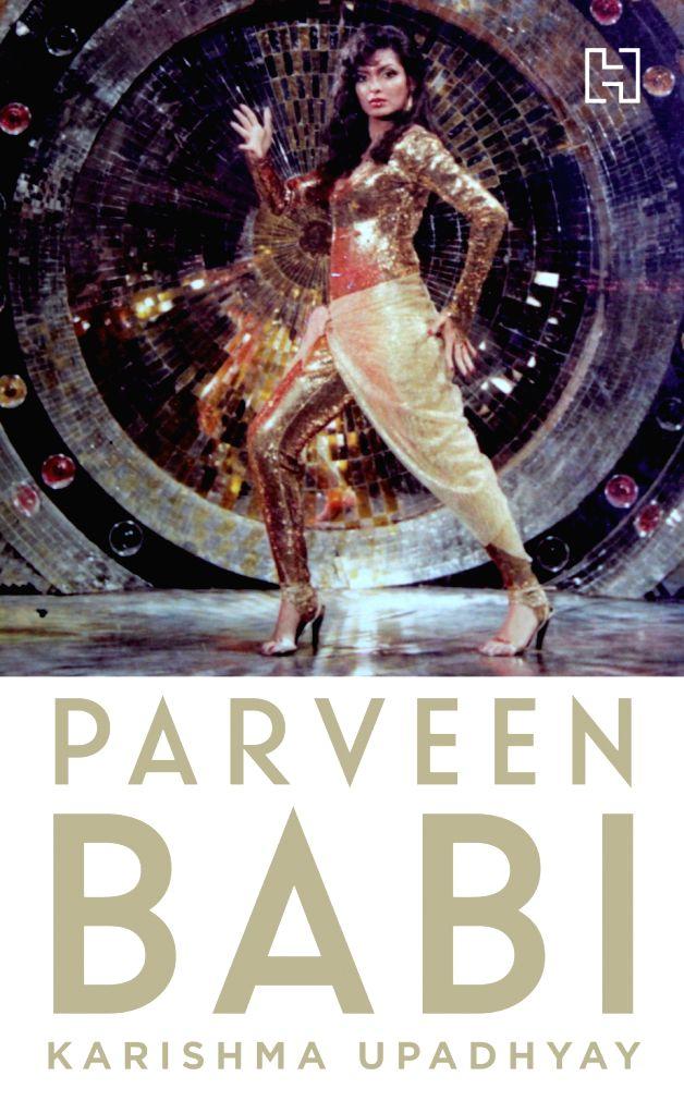 "The cover of the book ""Parveen Babi"" authored by Karishma Upadhyay. - Karishma Upadhyay"