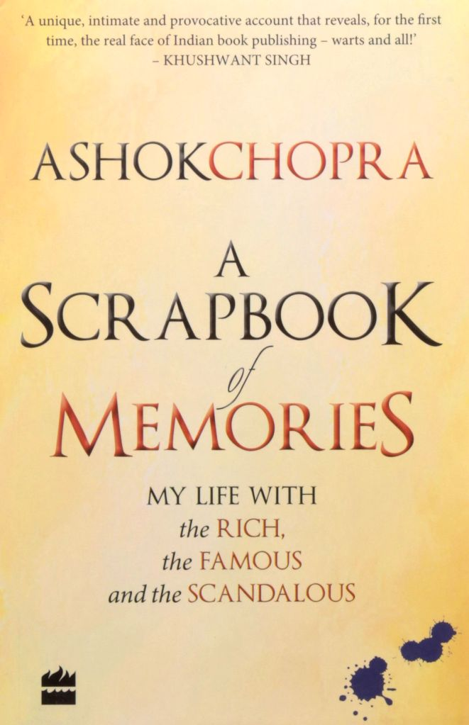 Veteran Indian publisher Ashok Chopra\'s reminiscences of the famous and infamous, unforgettable and forgettable people he has met, and view on issues about books and the Indian publishing industry - Ashok Chopra