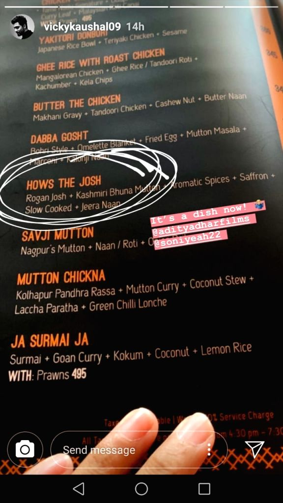 "Vicky Kaushal's famous dialogue ""How's the josh?"" from his superhit film ""Uri: The Surgical Strike"" is now literally on your menu! An excited Vicky has shared an image of a restaurant menu card on Instagram story, highlighting a culinary item n - Vicky Kaushal"