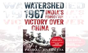 WATERSHED 1967: India???s Forgotten Victory Over China.