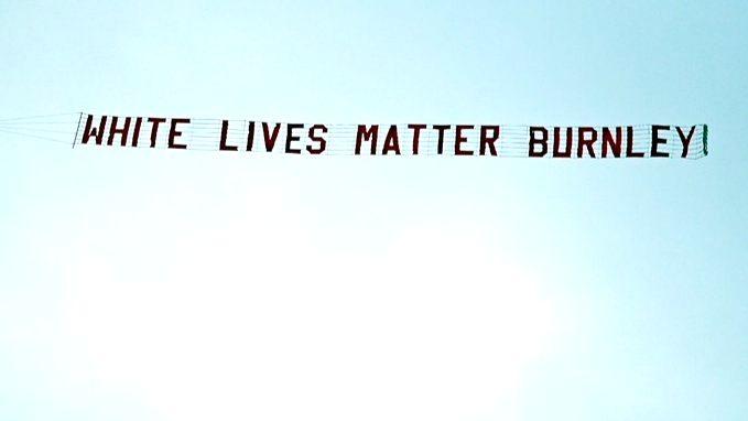'White Lives Matter' banner flown above Etihad Stadium; Burnley slams fans.