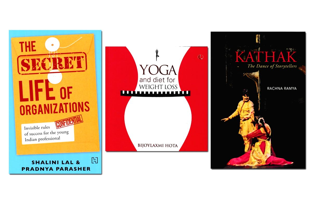 """Pradnya Parasher and Shalini Lal's book """"The Secret Life of Organizations: Invisible Rules of Success for the Young Indian Professional"""";  Bijoylaxmi Hota's """"Yoga and Diet for Weight Loss"""" and  Rachna Ramya's """"Kathak: The Dance of Storytellers""""."""