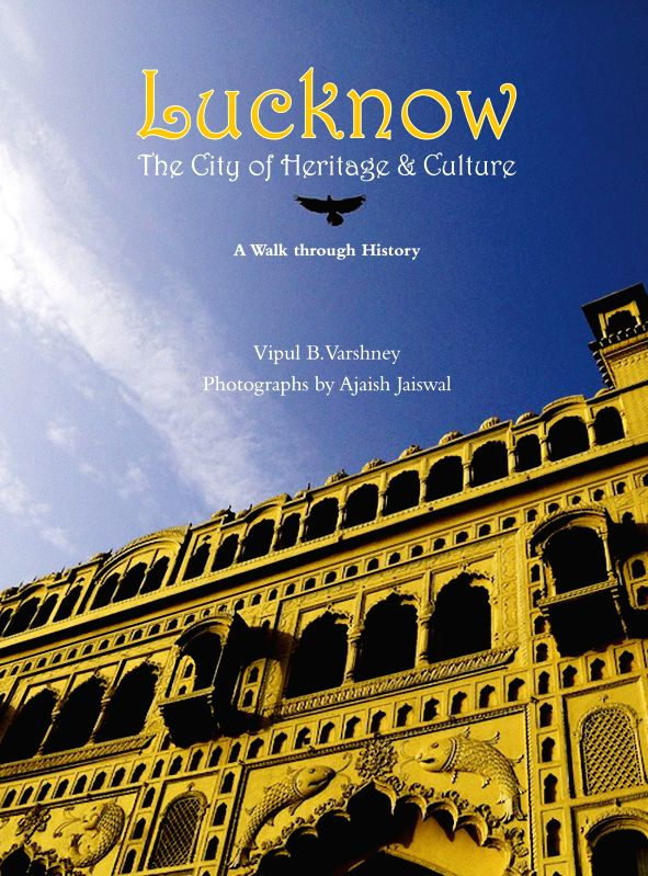 A book providing a vivid insight and stunning artwork of the tangible and intangible cultural arts and manifestations that makes Lucknow a legend