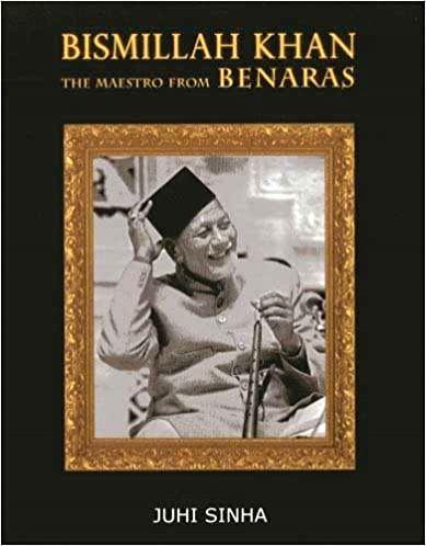 """""""Bismillah Khan - The Maestro from Benaras"""" by Juhi Sinha."""