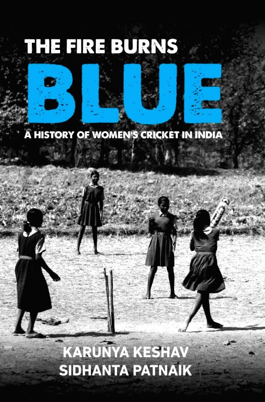 Book Cover: The Fire Burns Blue - A History of Women's Cricket in India.
