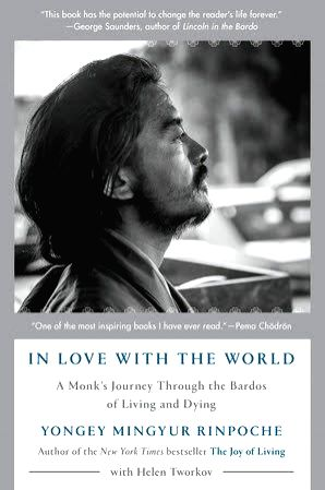 """In Love with the World: A Monk's Journey Through the Bardos of Living and Dying"" by Yongey Mingyur Rinpoche."