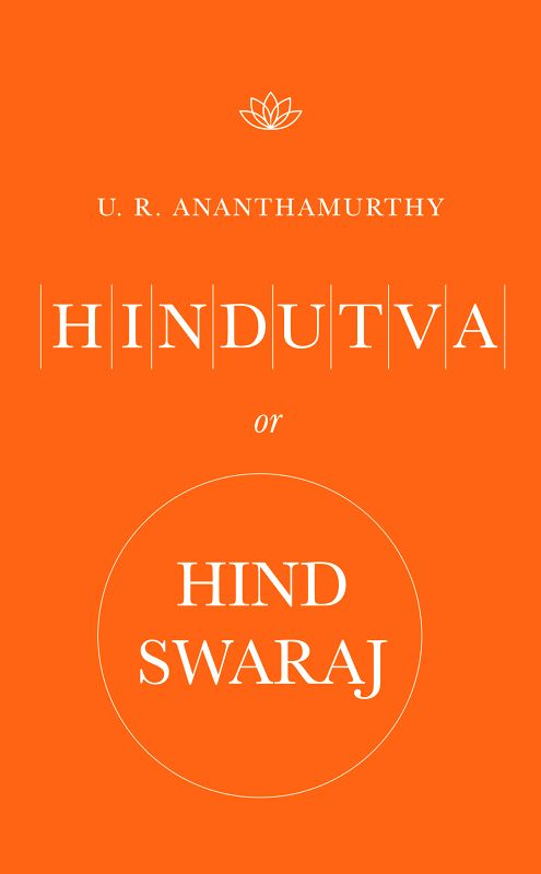 Kannada writer U.R. Ananthamurthy\'s last book in which he explains why he opposed Narendra Modi and whether Savarkar or Gandhi\'s approach was more suited for India. - Narendra Modi