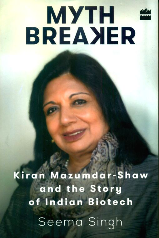 Myth Breaker: Kiran Mazumdar-Shaw & the Story of Indian Biotech