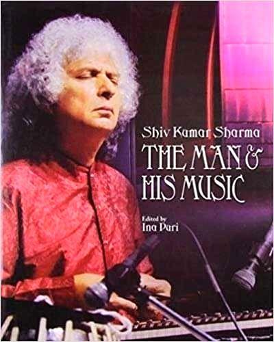 """Shiv Kumar Sharma - The Man & His Music"" Edited by Ina Puri."