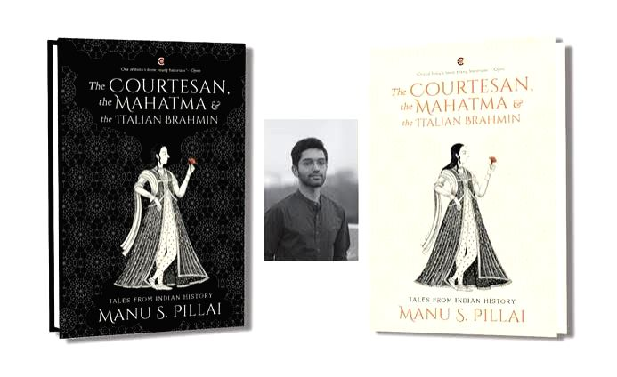 """""""The Courtesan, The Mahatma & The Italian Brahmin: Tales From Indian History"""" by Manu S. Pillai."""