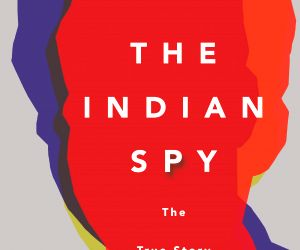 The many adventures and misadventures of 'Silver', a remarkable Indian spy ()