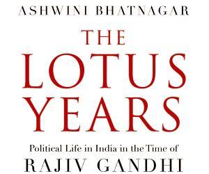 Free Photo: Ashwini Bhatnagar's book 'The Lotus Years, Political Life in India in the Time of Rajiv Gandhi
