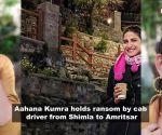 Aahana Kumra holds ransom by cab driver from Shimla to Amritsar