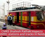 CMRS Shailesh Pathak inspects NMRC stations and tracks in Noida
