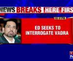 ED seeks to interrogate Robert Vadra