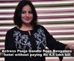 Kannada actress Pooja Gandhi flees Bengaluru hotel without paying Rs 4.5 lakh bill