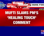 Mehbooba Mufti slams PM Narendra Modi's 'healing touch for civilians in J&K' remark