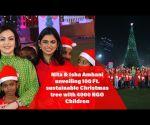 Nita & Isha Ambani Unveiling 100 Ft Sustainable Christmas Tree With 4000 NGO Children