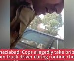 On cam: Cop takes bribe from truck driver in Ghaziabad