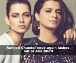 Rangoli Chandel tells Alia Bhatt to keep her 'sob story' to herself