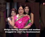 Shilpa Shetty, Shamita Shetty and their mother Sunanda Shetty dragged to court by businessman for an alleged loan fraud