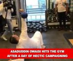 Viral video: Asaduddin Owaisi hits the gym after a day of hectic campaigning