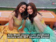 Alia Bhatt wishes her BFF Akansha Ranjan Kapoor on her birthday, calls her 'everything'